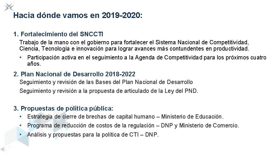 Hacia dónde vamos en 2019 -2020: 1. Fortalecimiento del SNCCTI Trabajo de la mano