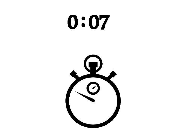 0 : 07
