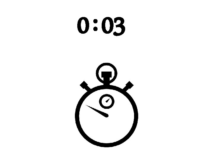 0 : 03