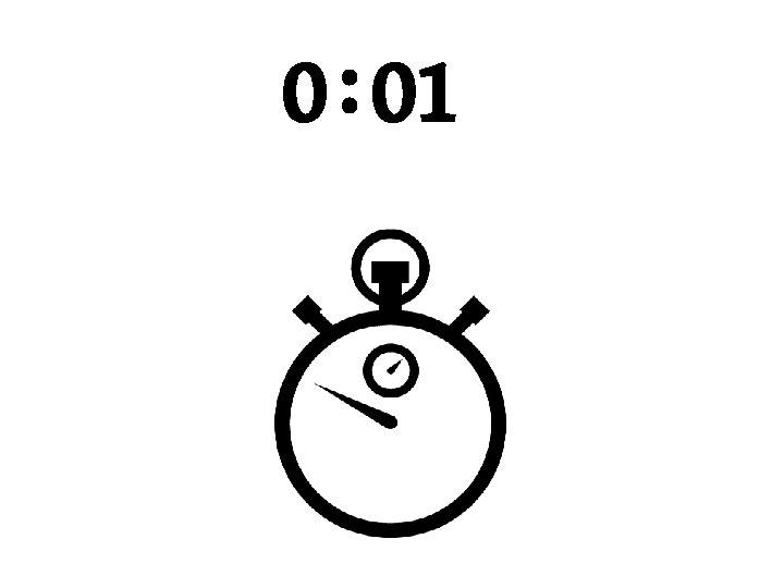 0 : 01