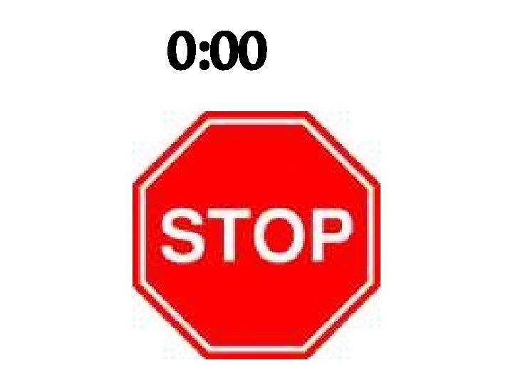 0: 00