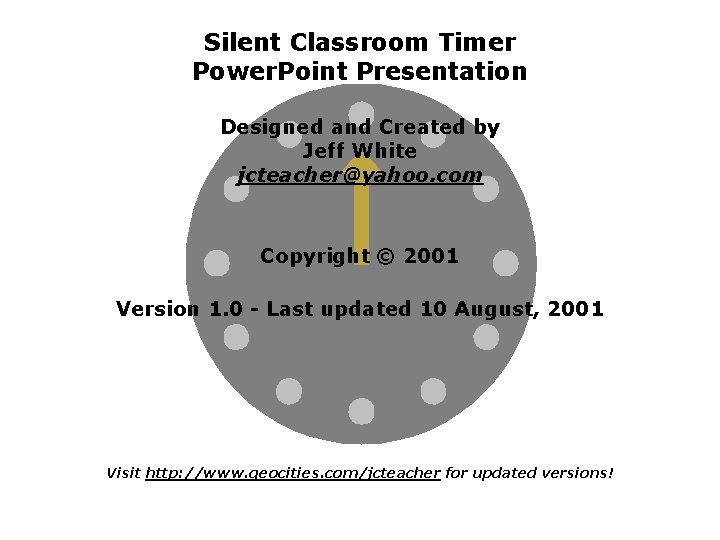 Silent Classroom Timer Power. Point Presentation Designed and Created by Jeff White jcteacher@yahoo. com