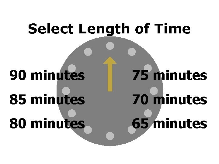 Select Length of Time 90 minutes 75 minutes 85 minutes 70 minutes 80 minutes