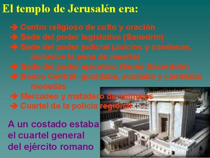 El templo de Jerusalén era: Centro religioso de culto y oración Sede del poder