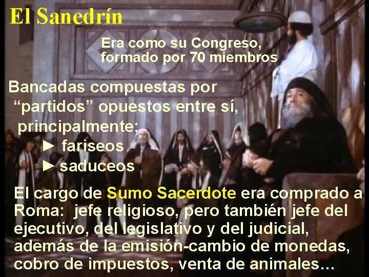 """El Sanedrín Era como su Congreso, formado por 70 miembros Bancadas compuestas por """"partidos"""""""