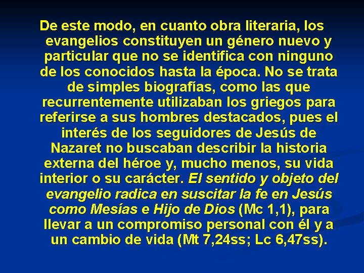 De este modo, en cuanto obra literaria, los evangelios constituyen un género nuevo y