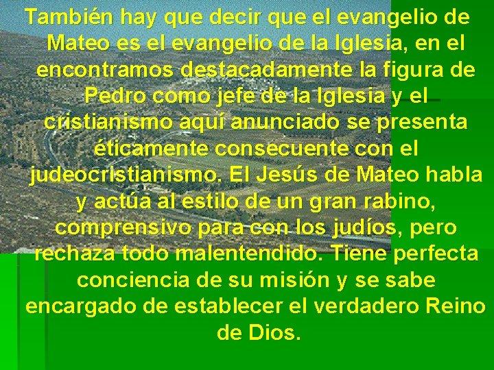 También hay que decir que el evangelio de Mateo es el evangelio de la