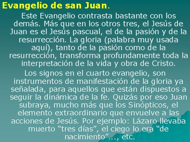 Evangelio de san Juan. Este Evangelio contrasta bastante con los demás. Más que en