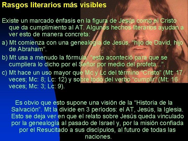 Rasgos literarios más visibles Existe un marcado énfasis en la figura de Jesús como