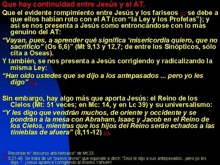 Que hay continuidad entre Jesús y el AT. Que el evidente rompimiento entre Jesús