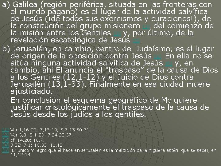 a) Galilea (región periférica, situada en las fronteras con el mundo pagano) es el