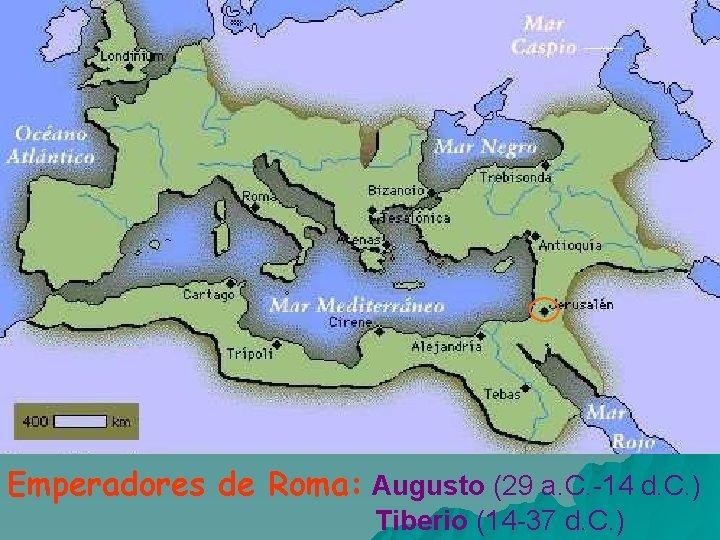 Emperadores de Roma: Augusto (29 a. C. 14 d. C. ) Tiberio (14 37