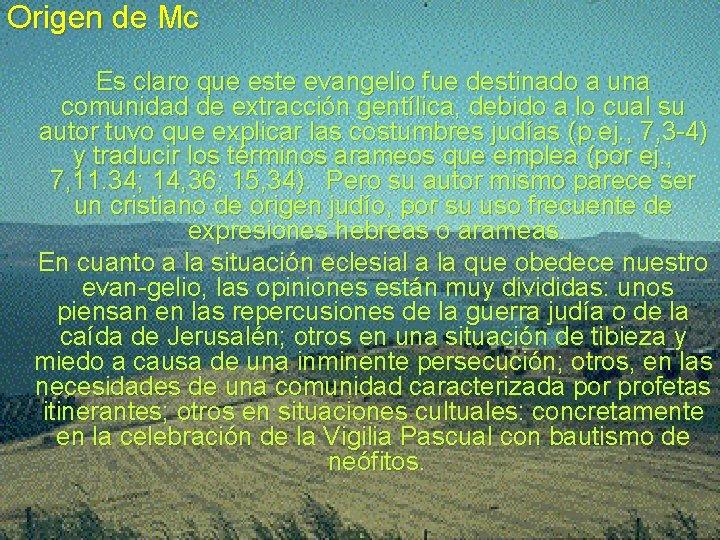 Origen de Mc Es claro que este evangelio fue destinado a una comunidad de
