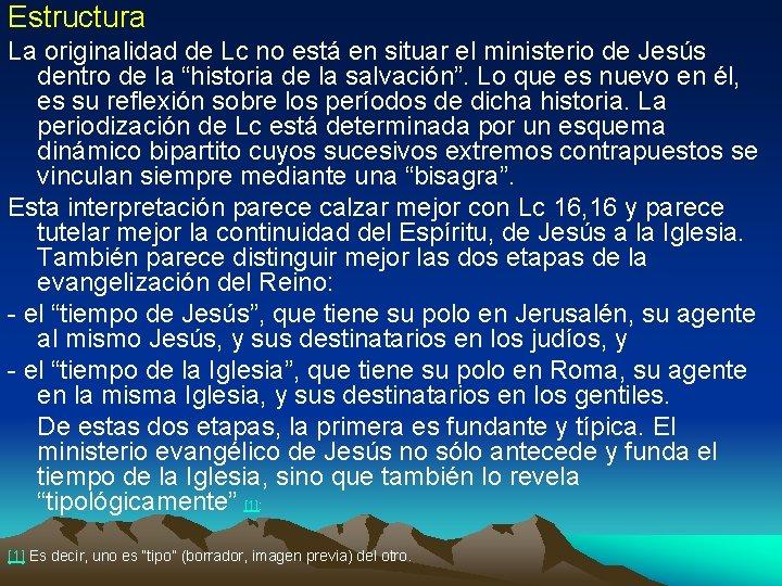 Estructura La originalidad de Lc no está en situar el ministerio de Jesús dentro