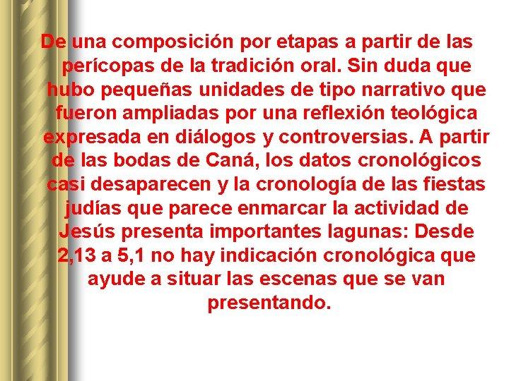 De una composición por etapas a partir de las perícopas de la tradición oral.