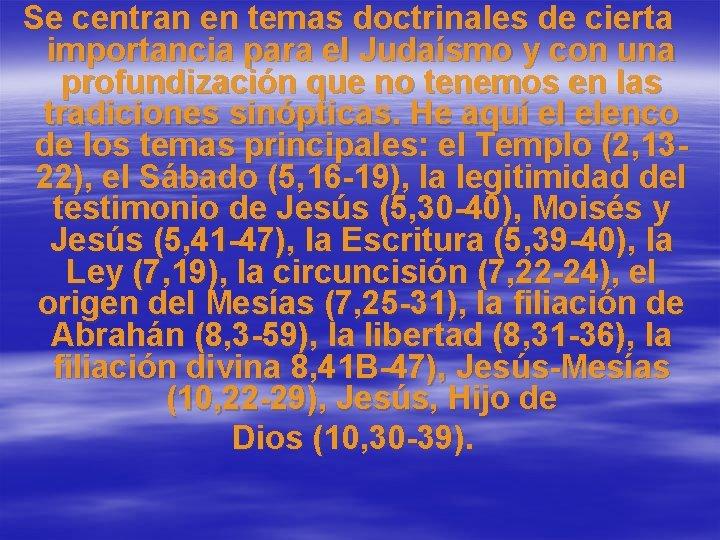 Se centran en temas doctrinales de cierta importancia para el Judaísmo y con una