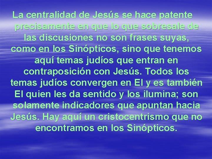 La centralidad de Jesús se hace patente precisamente en que lo que sobresale de