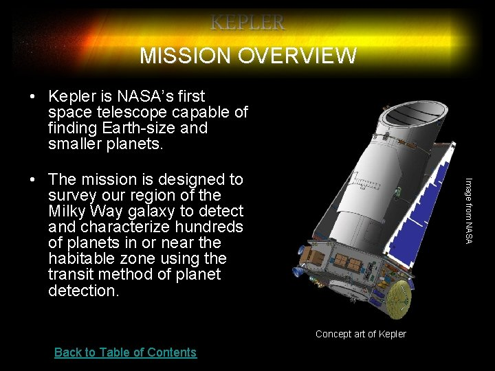 KEPLER MISSION OVERVIEW • Kepler is NASA's first space telescope capable of finding Earth-size