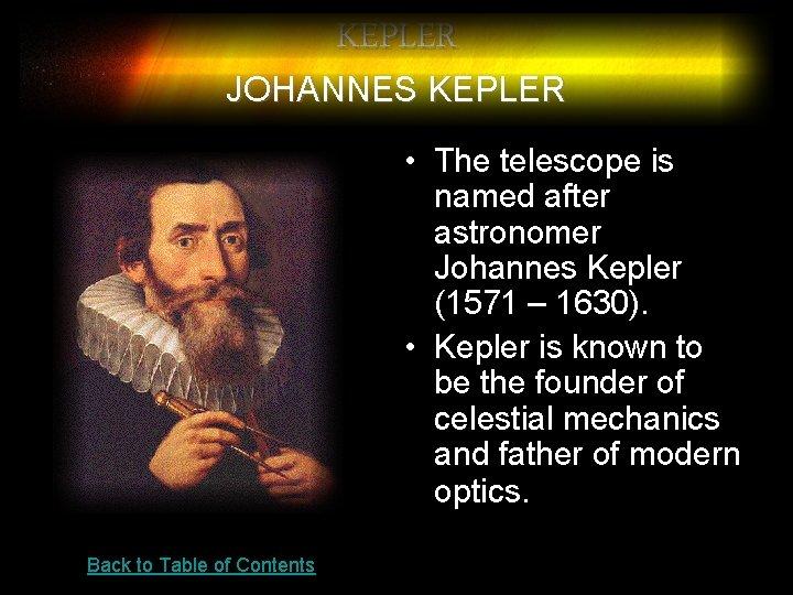 KEPLER JOHANNES KEPLER • The telescope is named after astronomer Johannes Kepler (1571 –