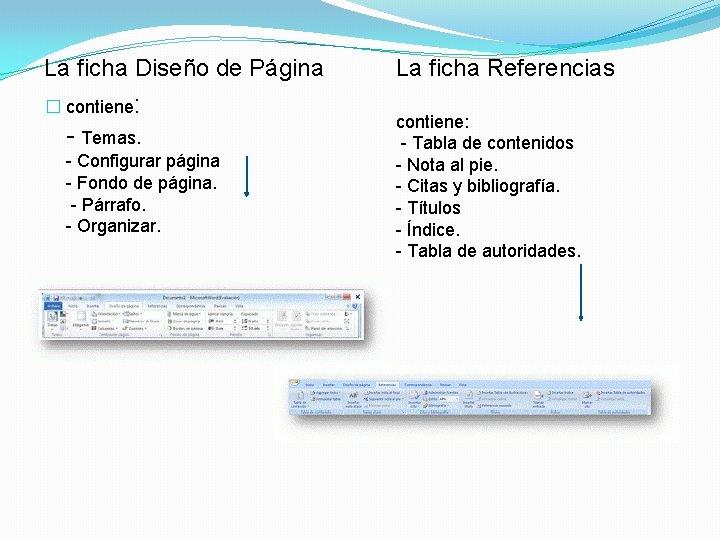 La ficha Diseño de Página � contiene: - Temas. - Configurar página - Fondo