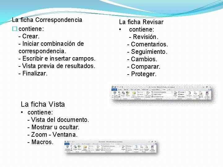 La ficha Correspondencia � contiene: - Crear. - Iniciar combinación de correspondencia. - Escribir