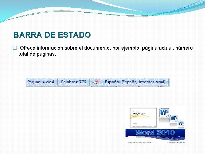BARRA DE ESTADO � Ofrece información sobre el documento: por ejemplo, página actual,