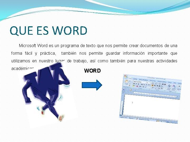 QUE ES WORD Microsoft Word es un programa de texto que nos permite crear