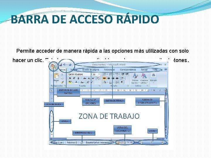 BARRA DE ACCESO RÁPIDO Permite acceder de manera rápida a las opciones más utilizadas