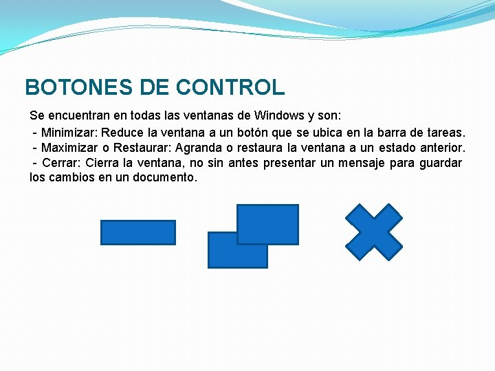 BOTONES DE CONTROL Se encuentran en todas las ventanas de Windows y son: -