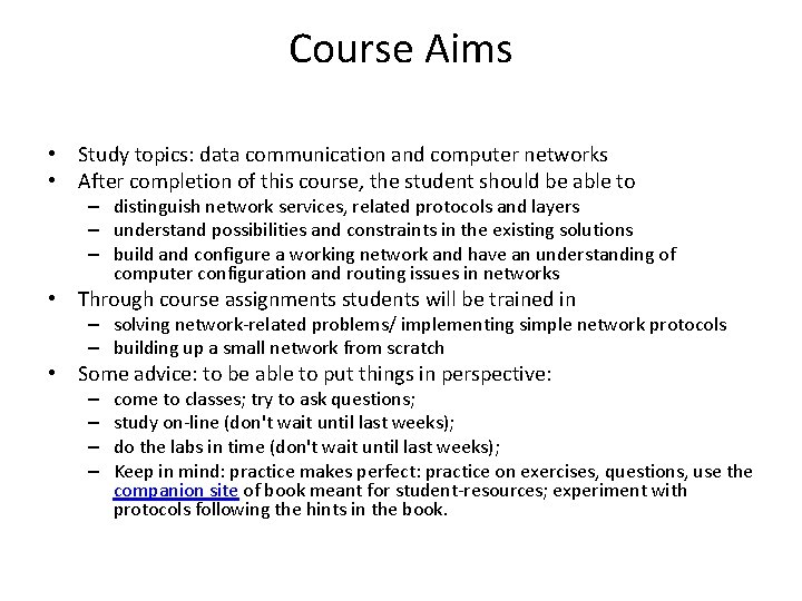 Course Aims • Study topics: data communication and computer networks • After completion of