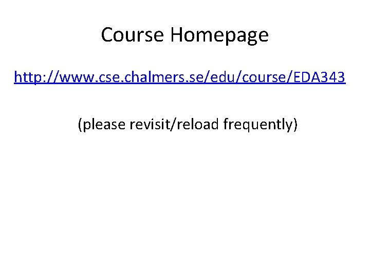 Course Homepage http: //www. cse. chalmers. se/edu/course/EDA 343 (please revisit/reload frequently)