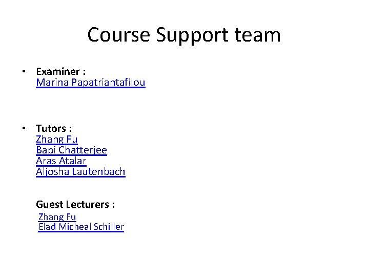 Course Support team • Examiner : Marina Papatriantafilou • Tutors : Zhang Fu Bapi