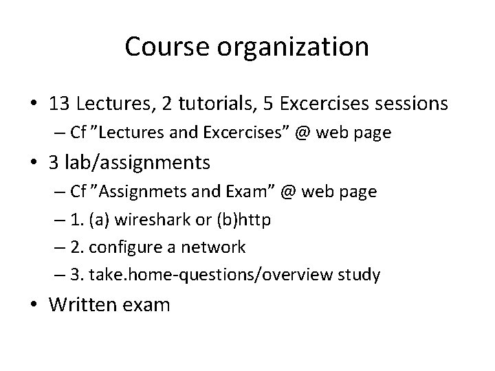 """Course organization • 13 Lectures, 2 tutorials, 5 Excercises sessions – Cf """"Lectures and"""