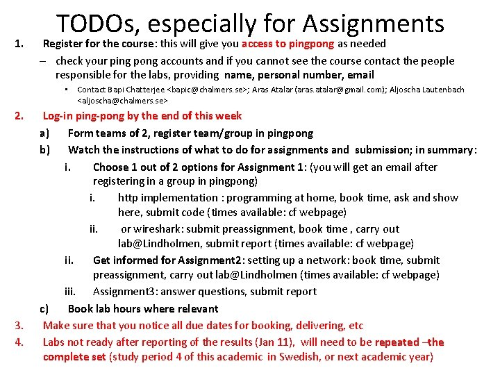 1. TODOs, especially for Assignments Register for the course: this will give you access