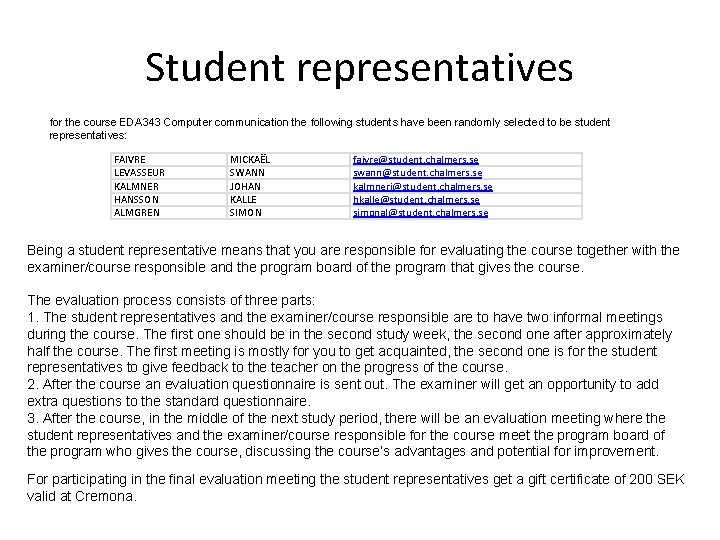 Student representatives for the course EDA 343 Computer communication the following students have been