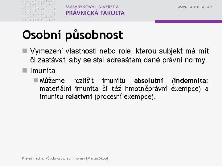 www. law. muni. cz Osobní působnost n Vymezení vlastnosti nebo role, kterou subjekt má