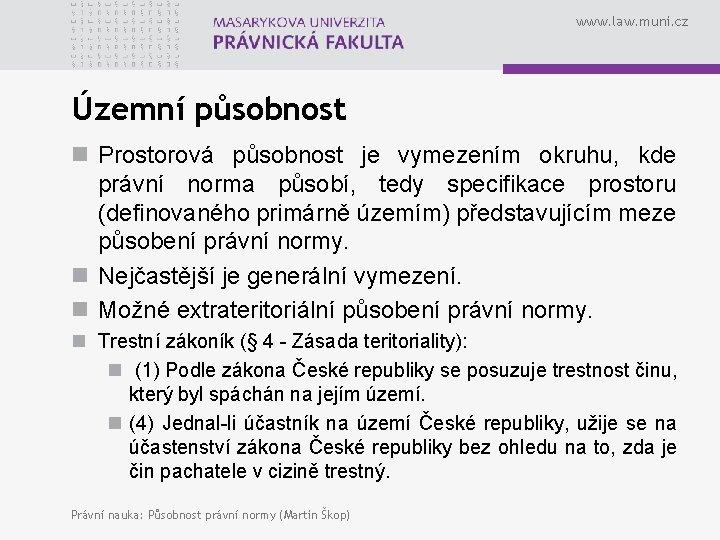 www. law. muni. cz Územní působnost n Prostorová působnost je vymezením okruhu, kde právní