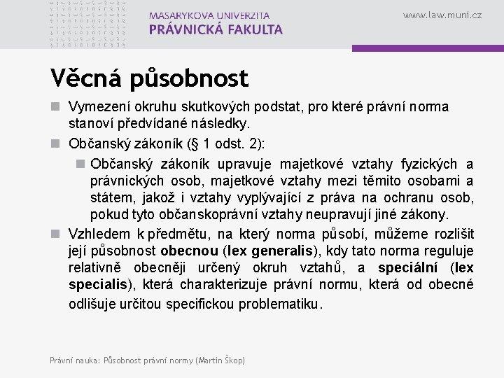 www. law. muni. cz Věcná působnost n Vymezení okruhu skutkových podstat, pro které právní