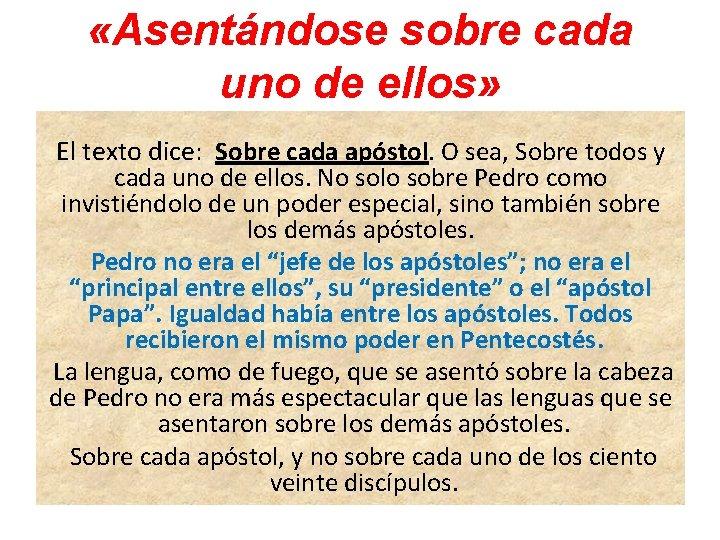 «Asentándose sobre cada uno de ellos» El texto dice: Sobre cada apóstol. O