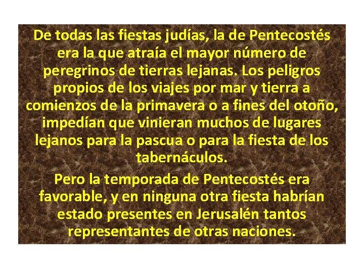 De todas las fiestas judías, la de Pentecostés era la que atraía el mayor