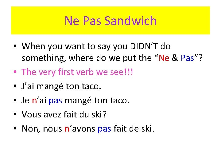 Ne Pas Sandwich • When you want to say you DIDN'T do something, where