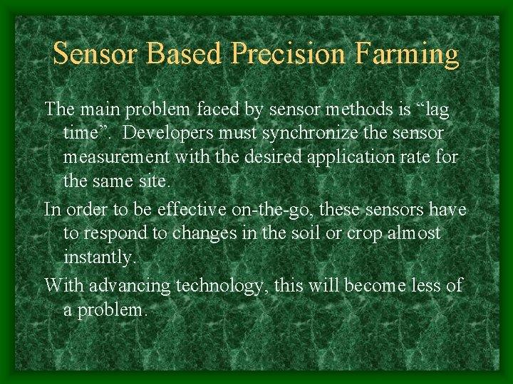 "Sensor Based Precision Farming The main problem faced by sensor methods is ""lag time""."