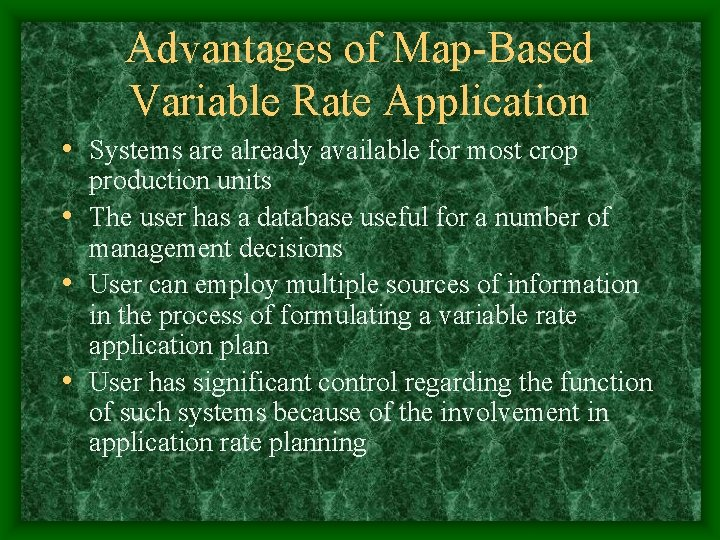 Advantages of Map-Based Variable Rate Application • Systems are already available for most crop