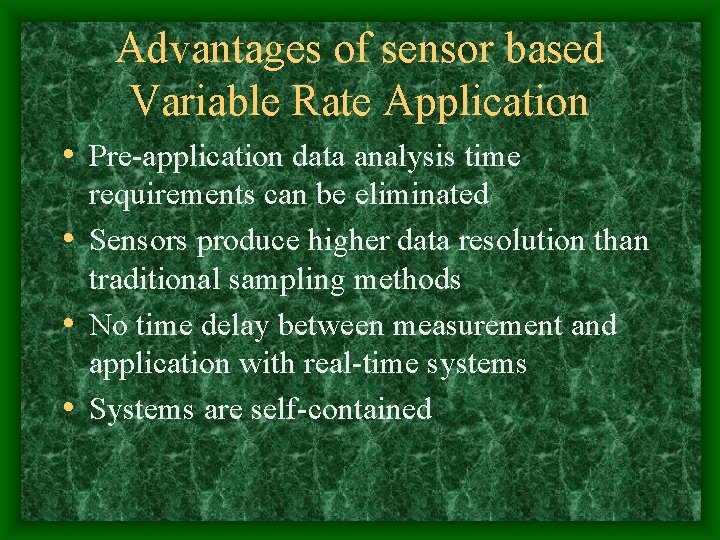 Advantages of sensor based Variable Rate Application • Pre-application data analysis time requirements can