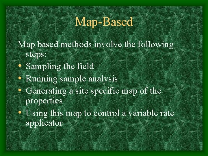 Map-Based Map based methods involve the following steps: • Sampling the field • Running