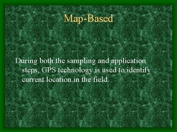 Map-Based During both the sampling and application steps, GPS technology is used to identify