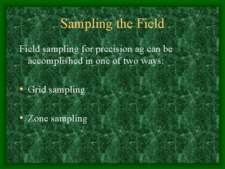 Sampling the Field sampling for precision ag can be accomplished in one of two