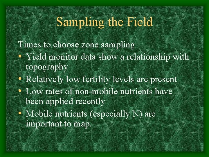 Sampling the Field Times to choose zone sampling • Yield monitor data show a