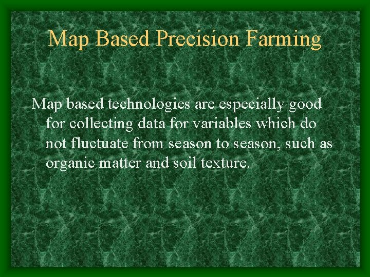 Map Based Precision Farming Map based technologies are especially good for collecting data for