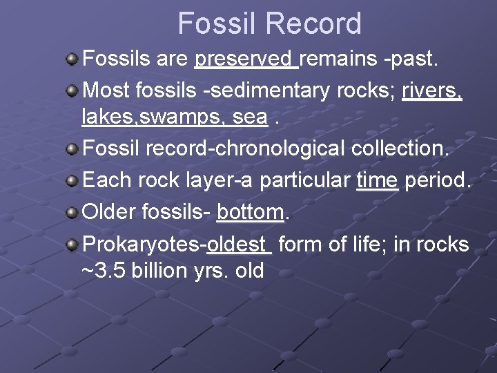 Fossil Record Fossils are preserved remains -past. Most fossils -sedimentary rocks; rivers, lakes, swamps,